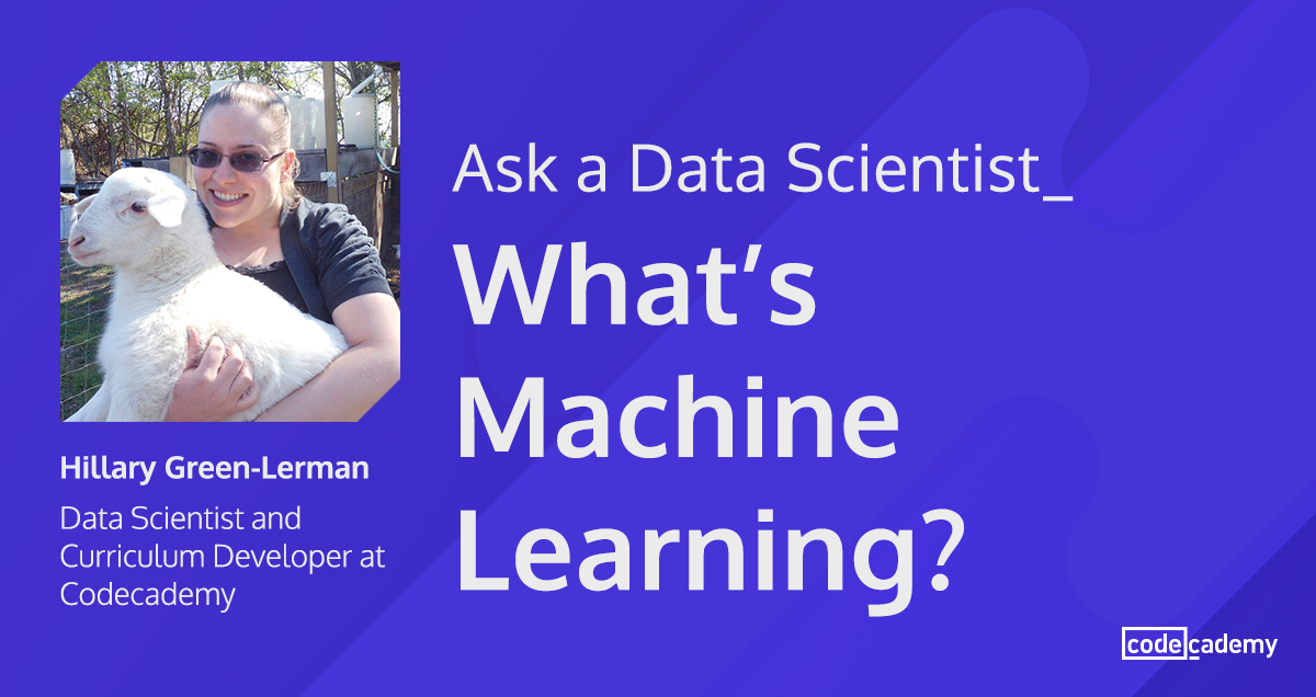 Ask a Data Scientist: What is Machine Learning?
