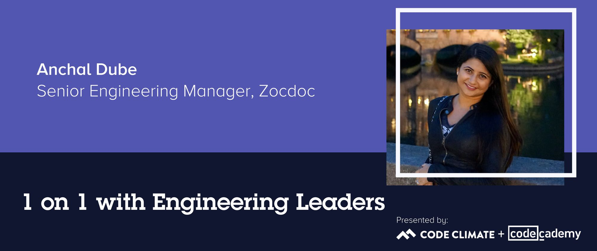 1 on 1 with Engineering Leaders: Zocdoc Senior Engineering Manager Anchal Dube