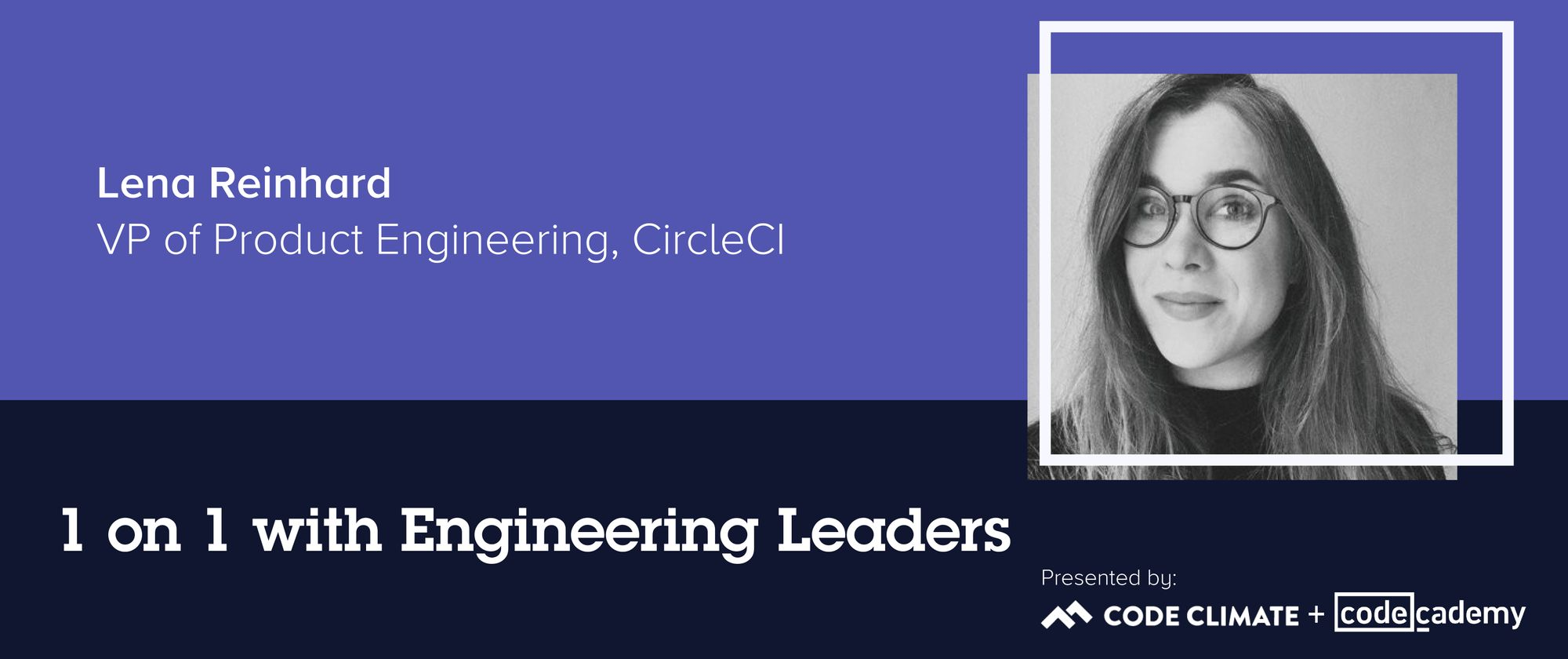 1 on 1 with Engineering Leaders: CircleCI VP of Product Engineering Lena Reinhard